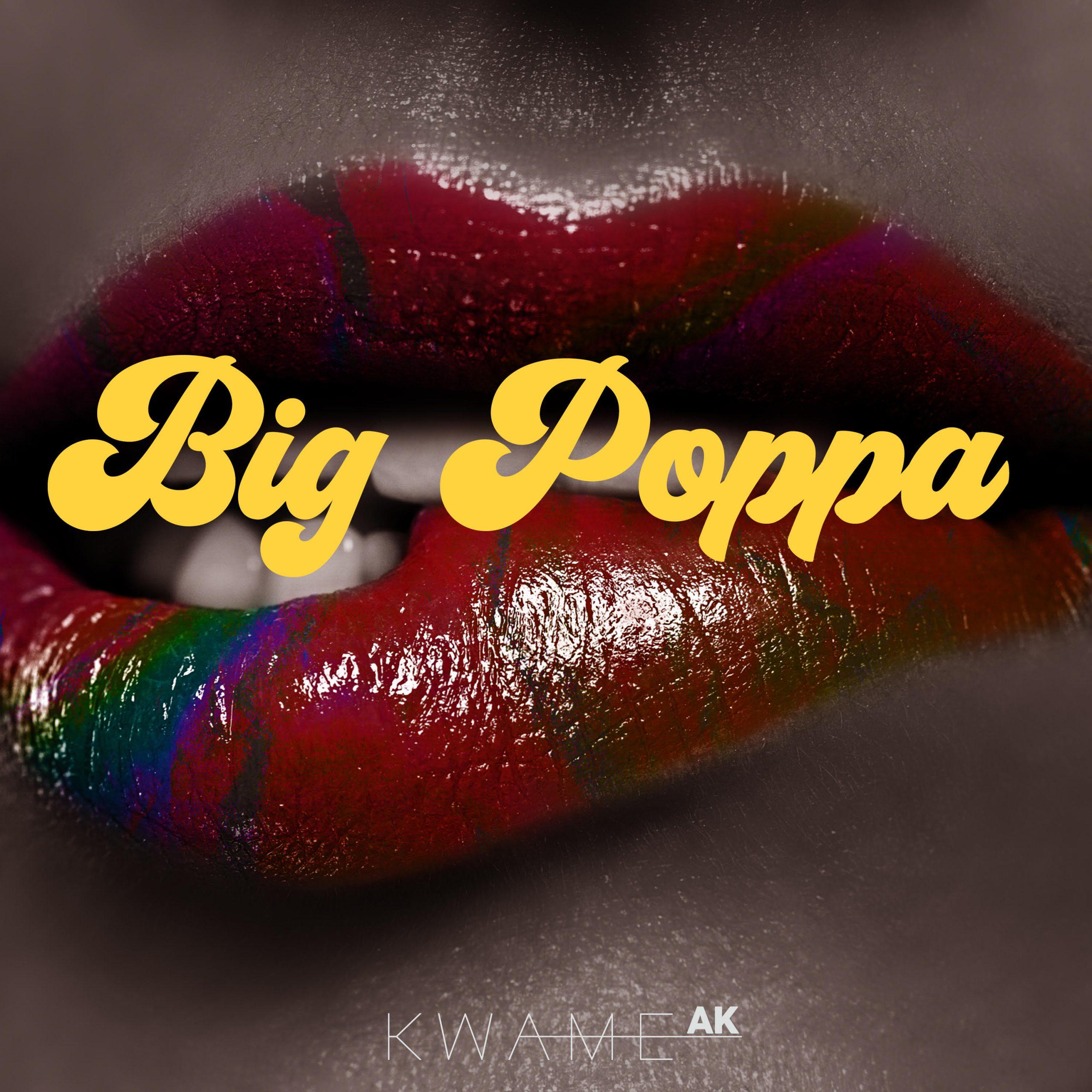 Kwame AK – Big Poppa